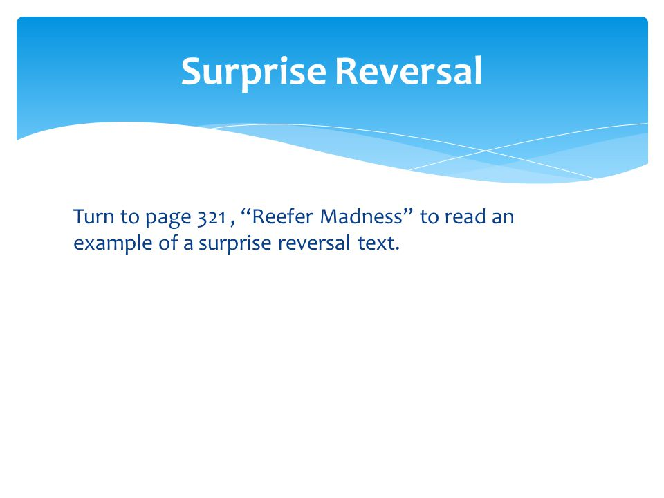 Surprise Reversal Turn to page 321 , Reefer Madness to read an example of a surprise reversal text.