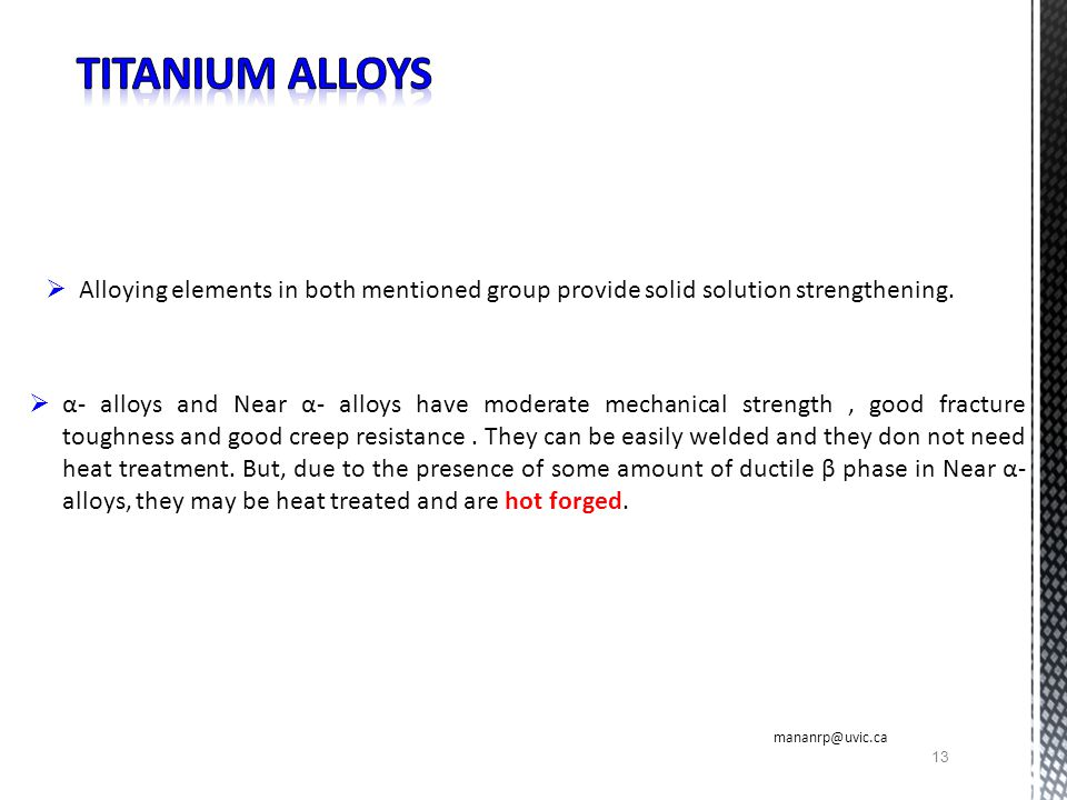 Titanium alloys Alloying elements in both mentioned group provide solid solution strengthening.