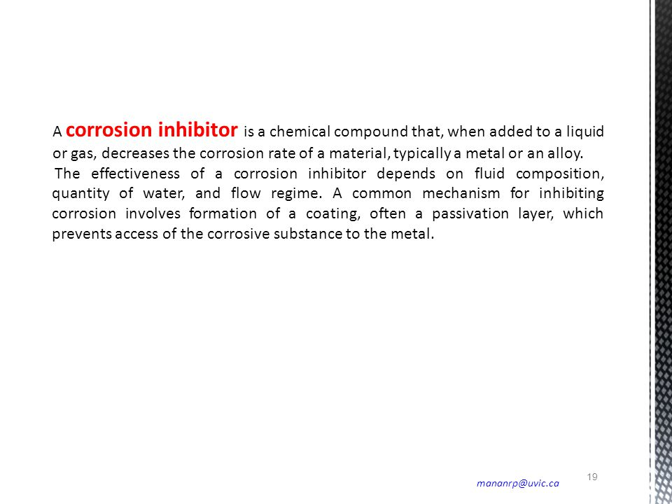 A corrosion inhibitor is a chemical compound that, when added to a liquid or gas, decreases the corrosion rate of a material, typically a metal or an alloy.