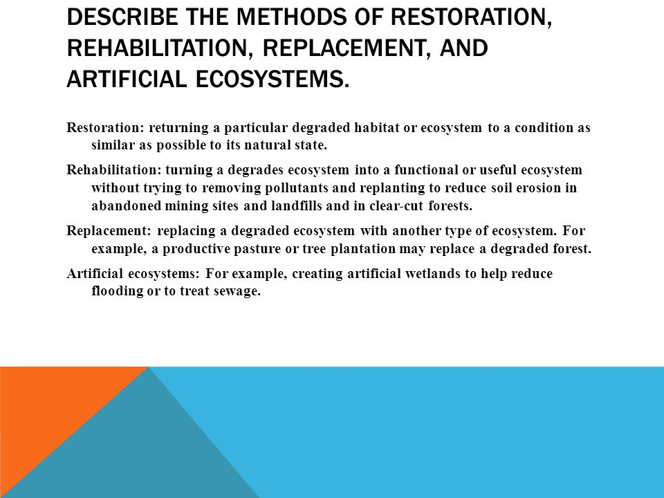 Describe the methods of restoration, rehabilitation, replacement, and artificial ecosystems.