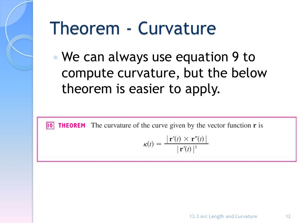 Theorem - Curvature We can always use equation 9 to compute curvature, but the below theorem is easier to apply.