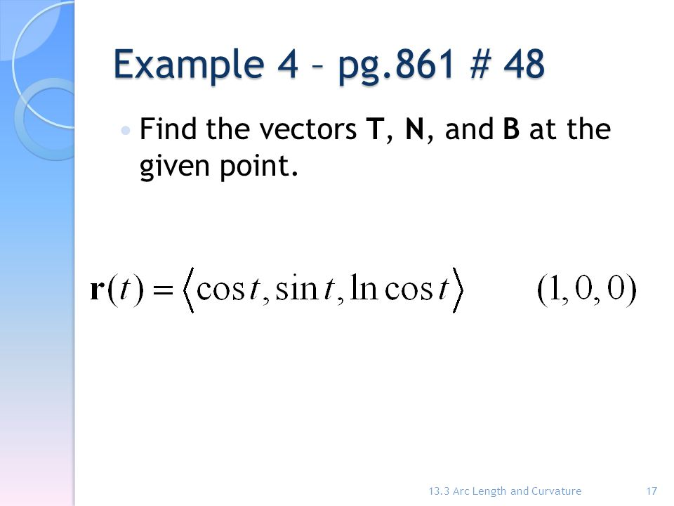 Example 4 – pg.861 # 48 Find the vectors T, N, and B at the given point.