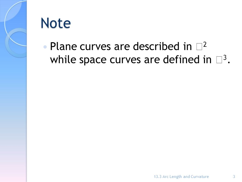 Note Plane curves are described in 2 while space curves are defined in 3.