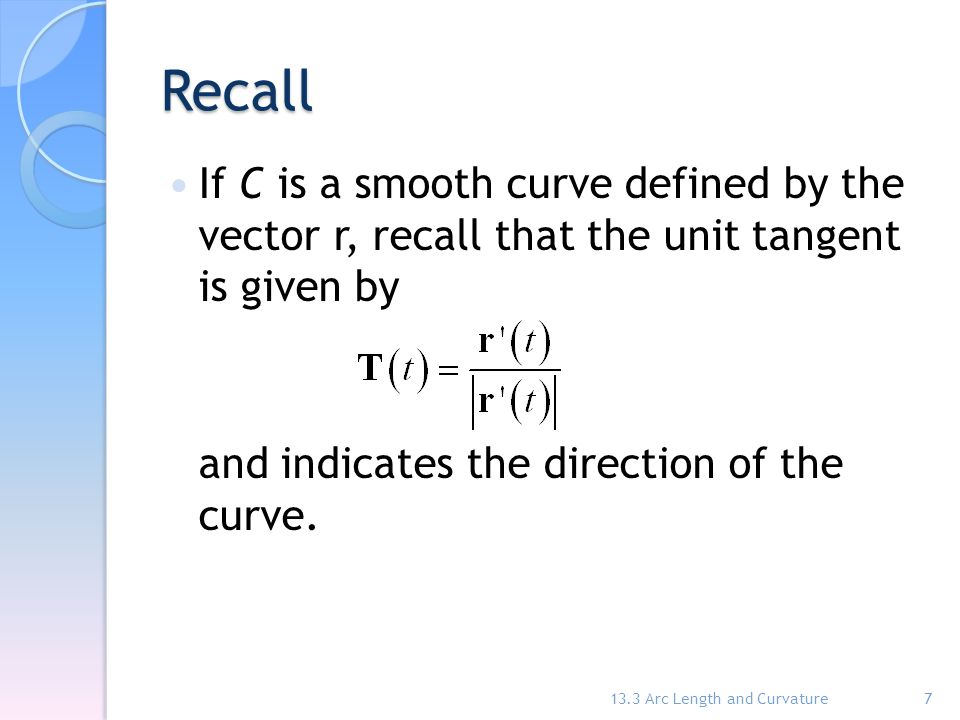 Recall If C is a smooth curve defined by the vector r, recall that the unit tangent is given by.