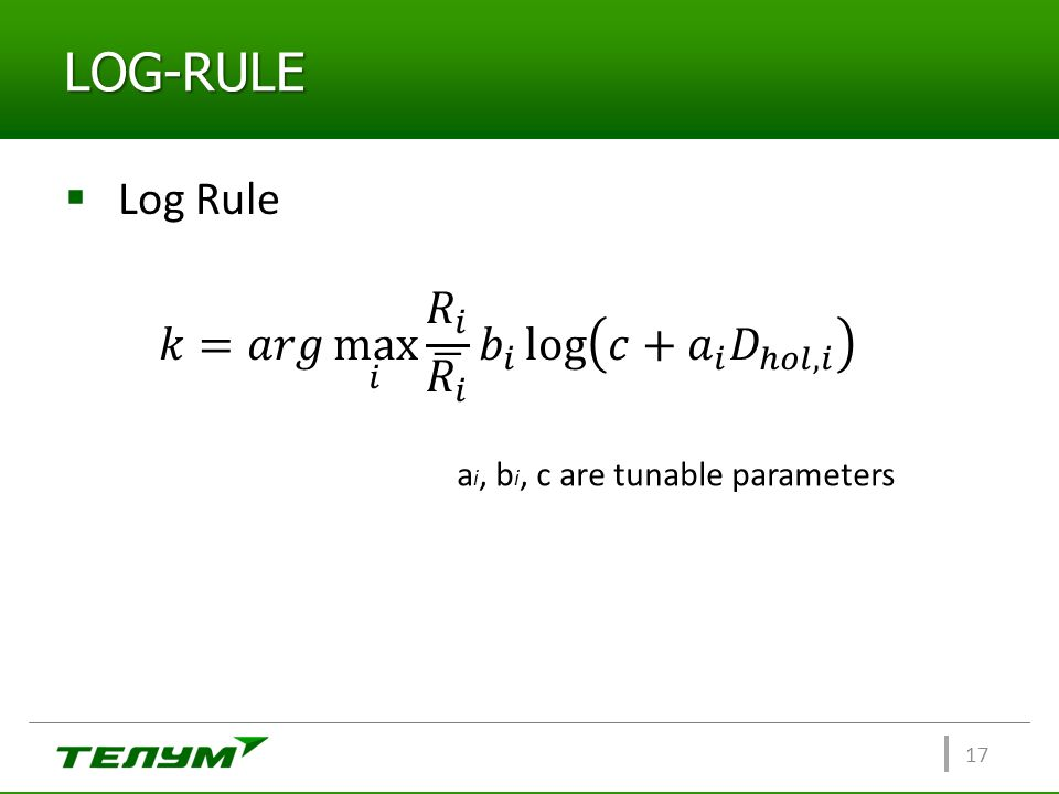LOG-RULE Log Rule 𝑘=𝑎𝑟𝑔 max 𝑖 𝑅 𝑖 𝑅 𝑖 𝑏 𝑖 log 𝑐+ 𝑎 𝑖 𝐷 ℎ𝑜𝑙,𝑖