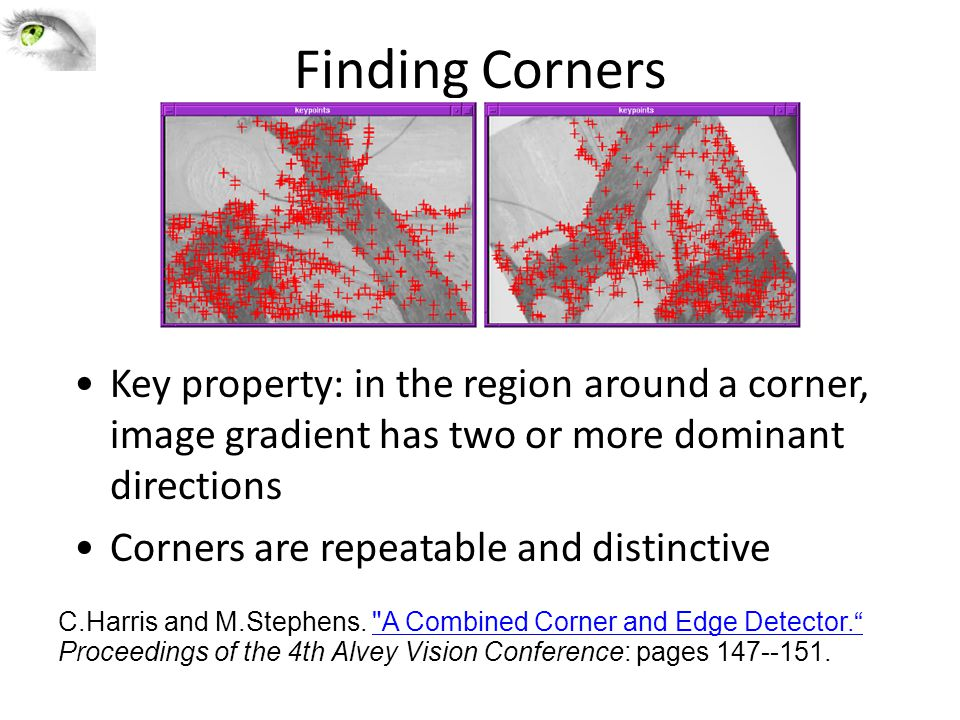 Finding Corners Key property: in the region around a corner, image gradient has two or more dominant directions.
