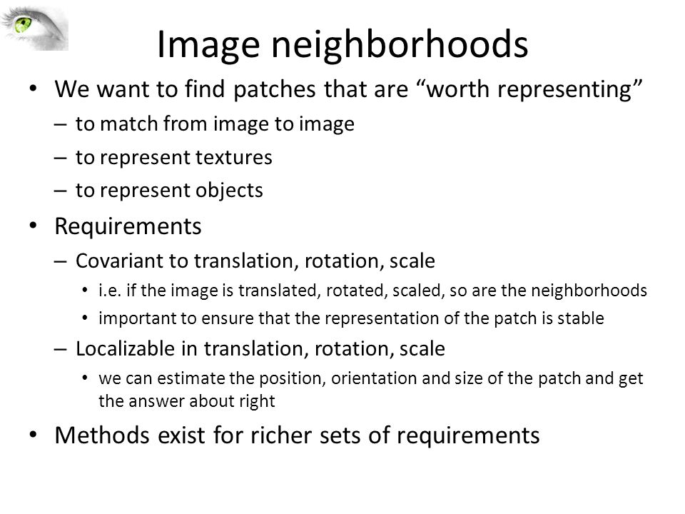 Image neighborhoods We want to find patches that are worth representing to match from image to image.