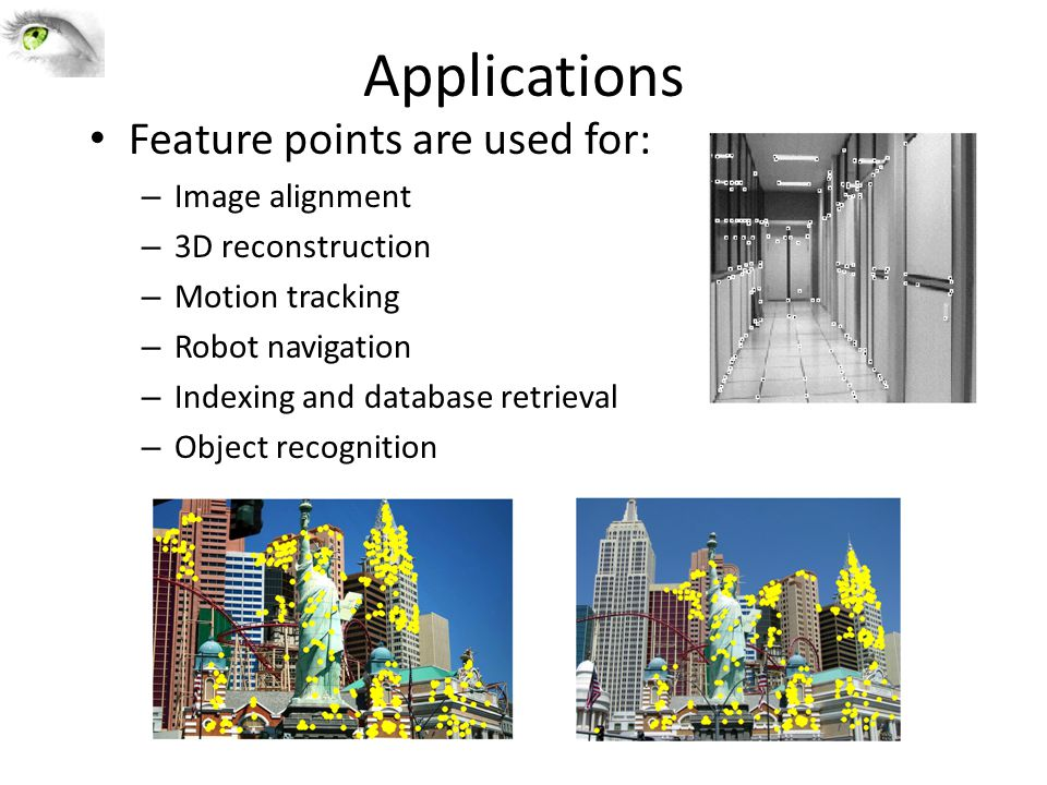 Applications Feature points are used for: Image alignment