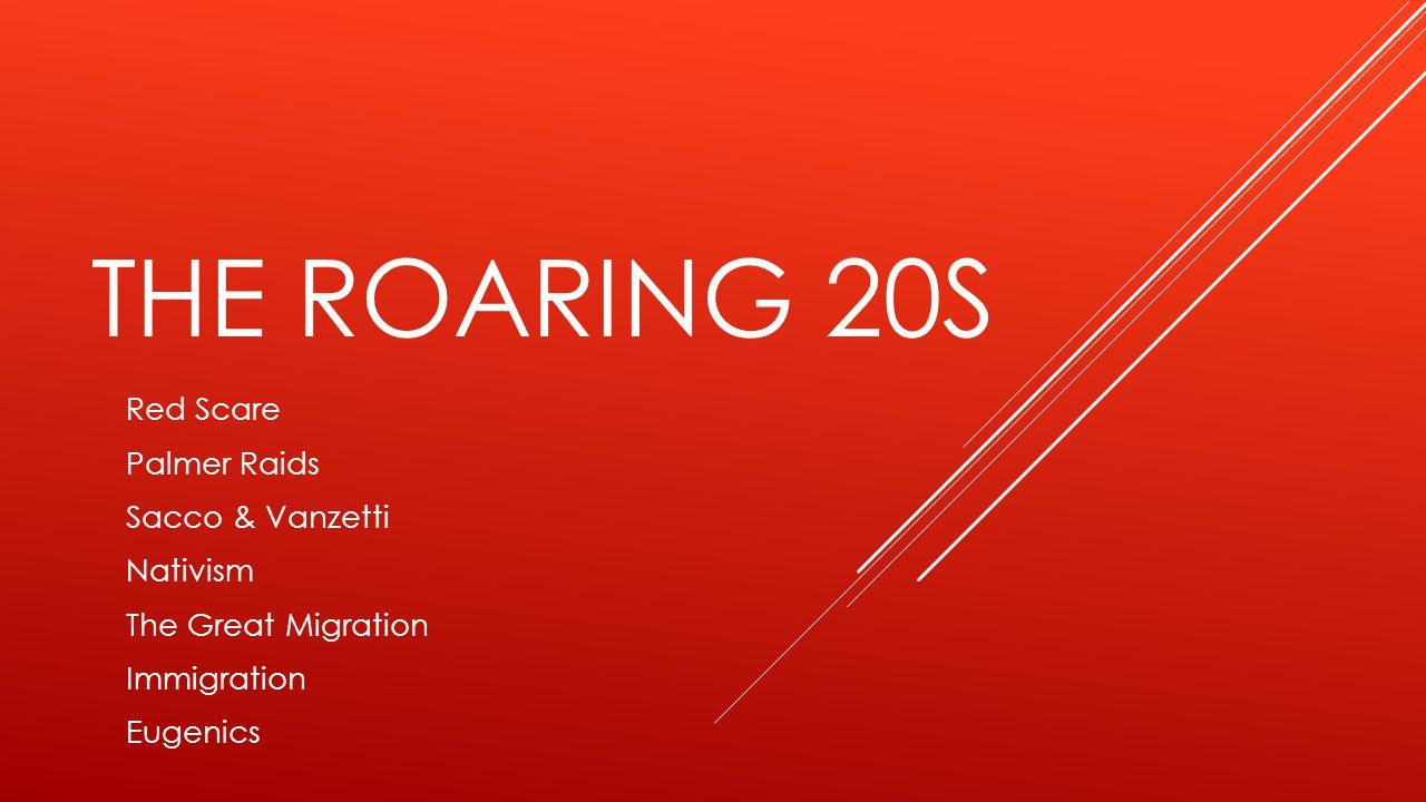 The Roaring 20s Red Scare Palmer Raids Sacco & Vanzetti Nativism