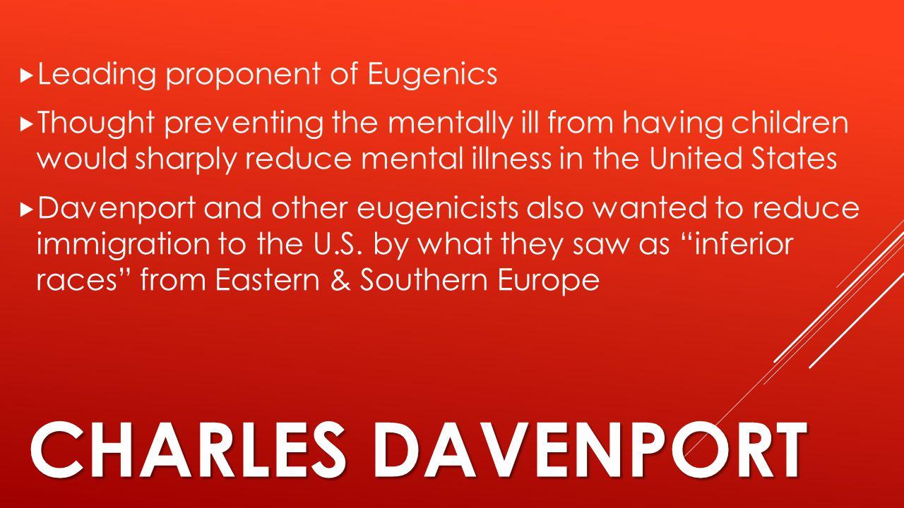 Charles Davenport Leading proponent of Eugenics