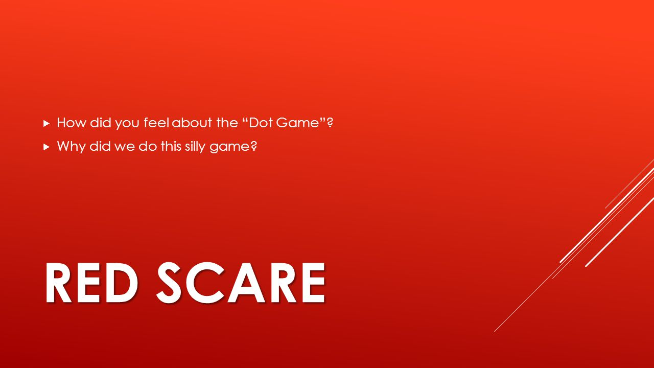 Red Scare How did you feel about the Dot Game
