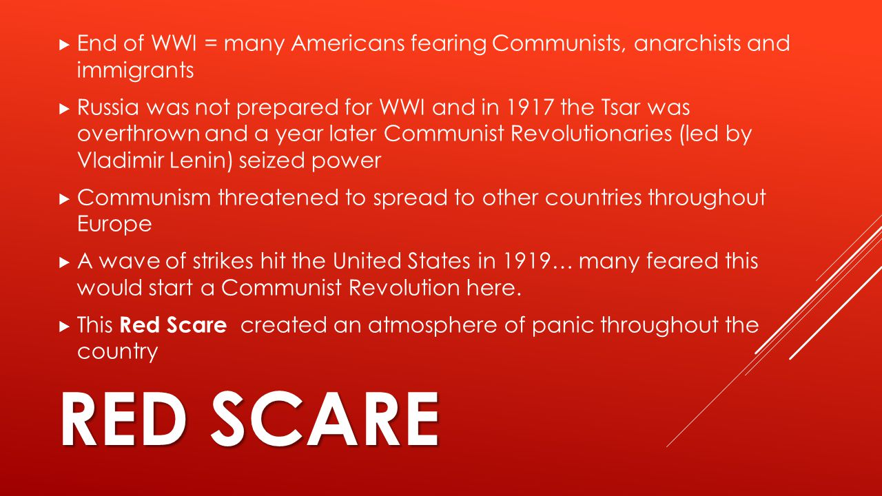 End of WWI = many Americans fearing Communists, anarchists and immigrants