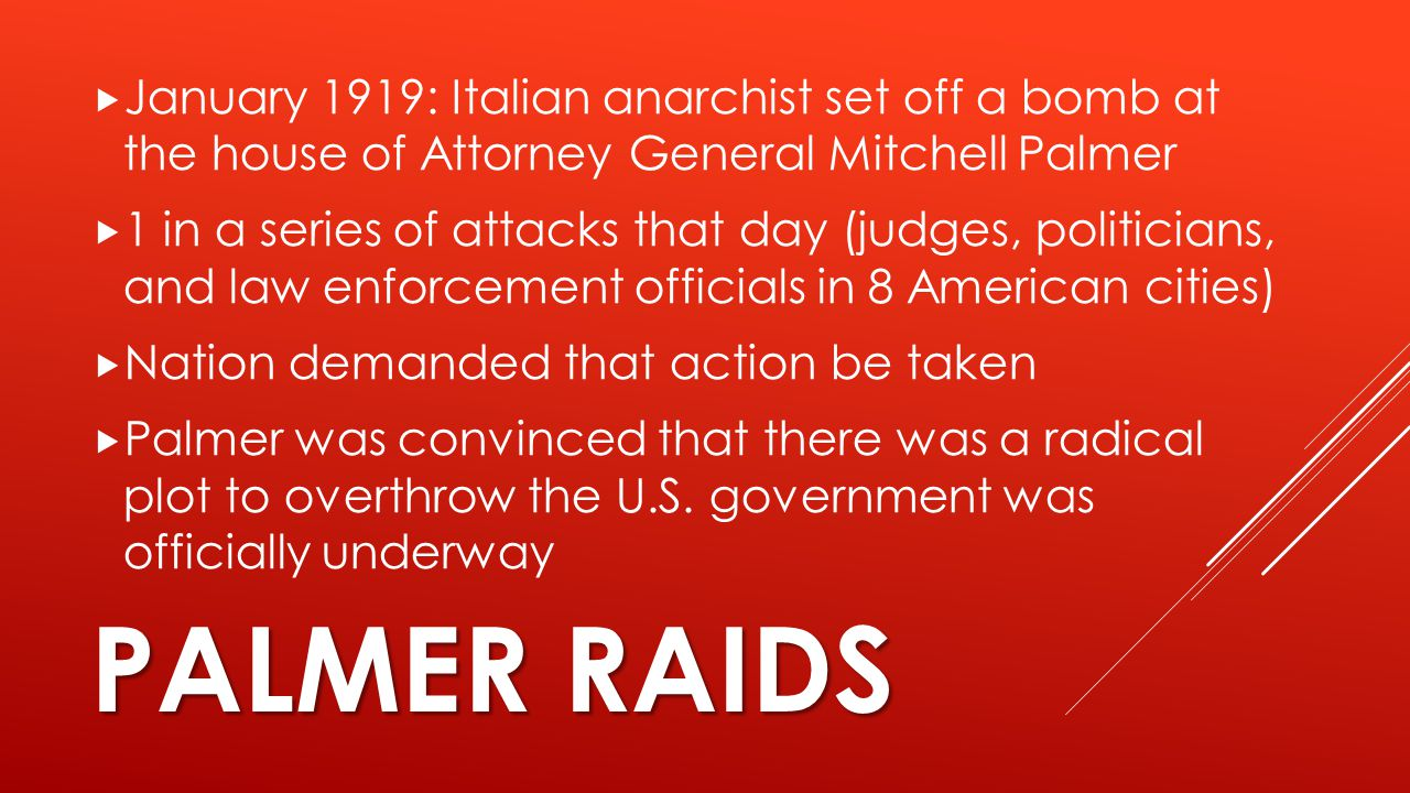 January 1919: Italian anarchist set off a bomb at the house of Attorney General Mitchell Palmer
