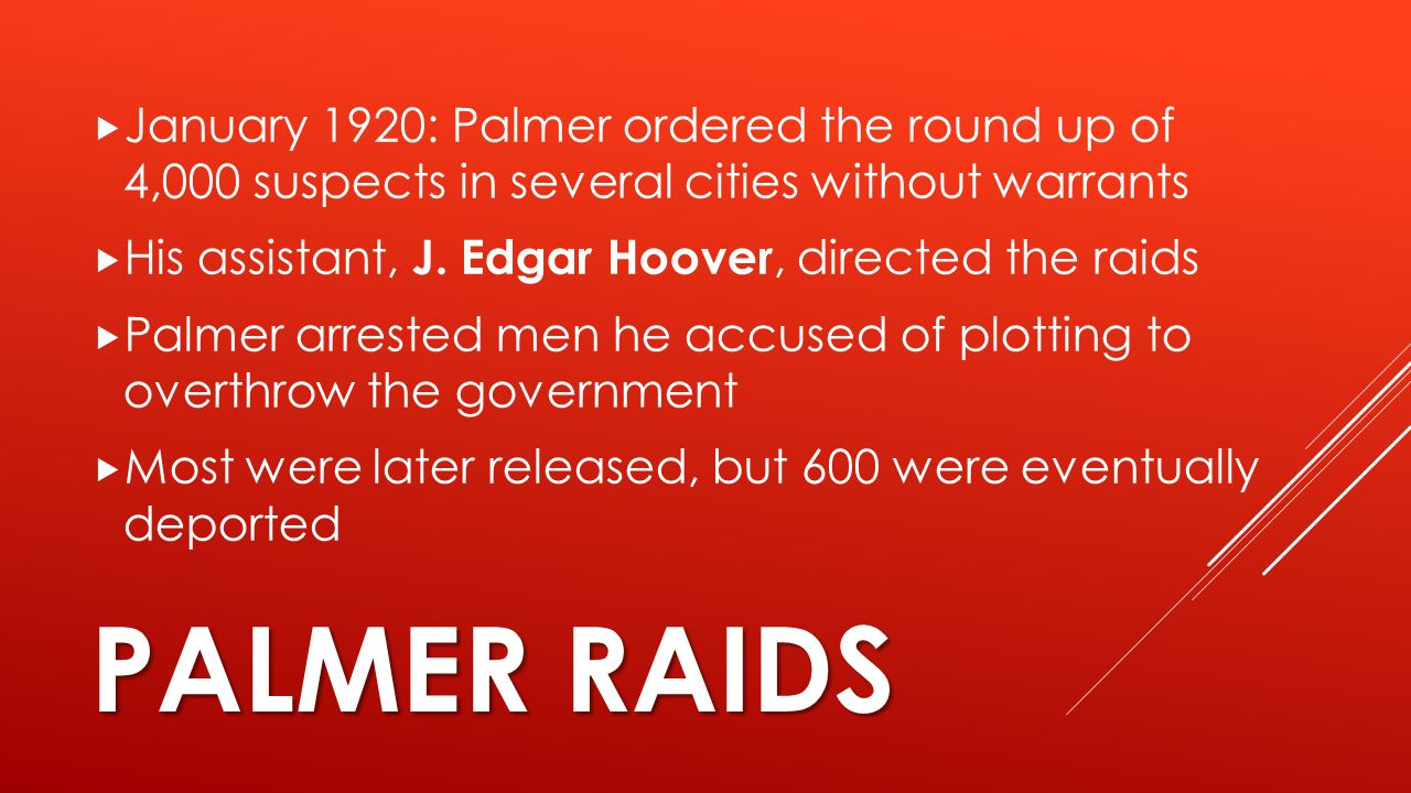 January 1920: Palmer ordered the round up of 4,000 suspects in several cities without warrants
