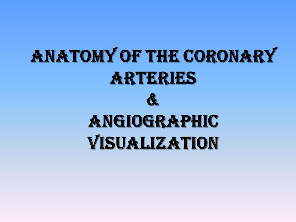 Anatomy of the coronary arteries & Angiographic VISUALIZATION