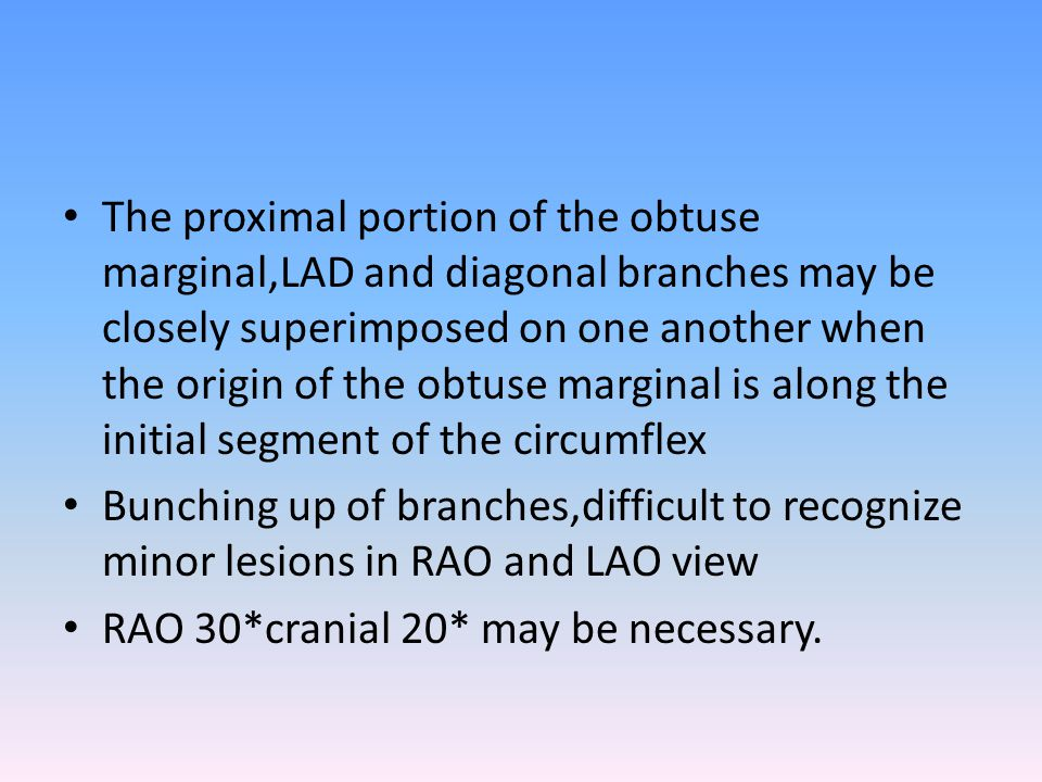 The proximal portion of the obtuse marginal,LAD and diagonal branches may be closely superimposed on one another when the origin of the obtuse marginal is along the initial segment of the circumflex