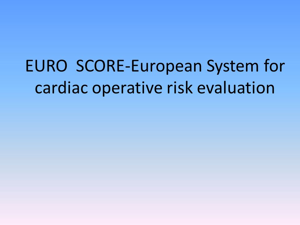 EURO SCORE-European System for cardiac operative risk evaluation