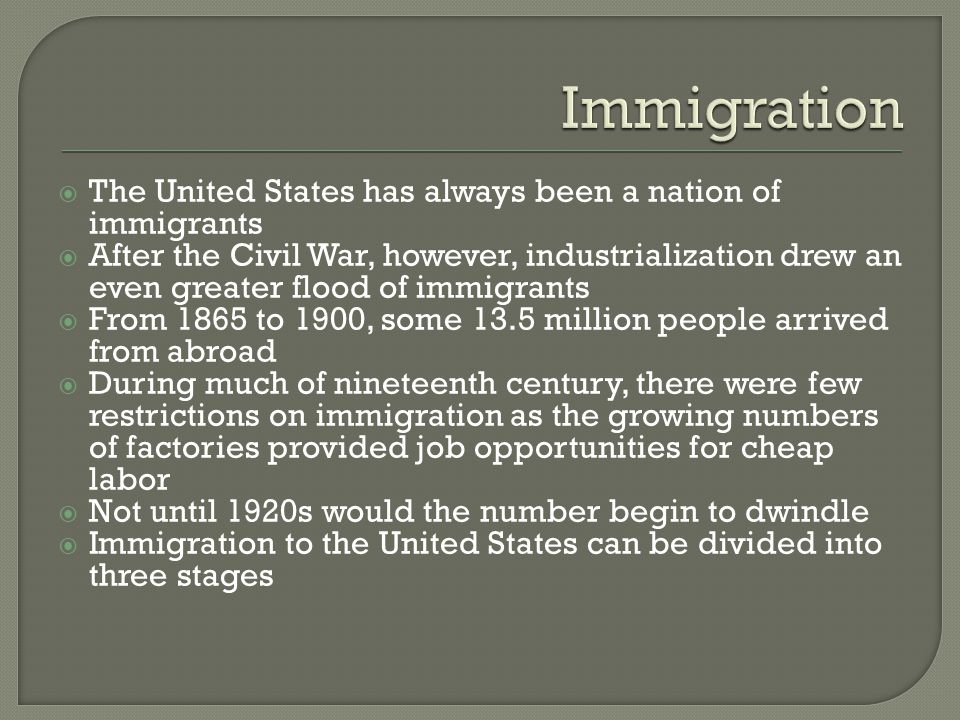 Immigration The United States has always been a nation of immigrants
