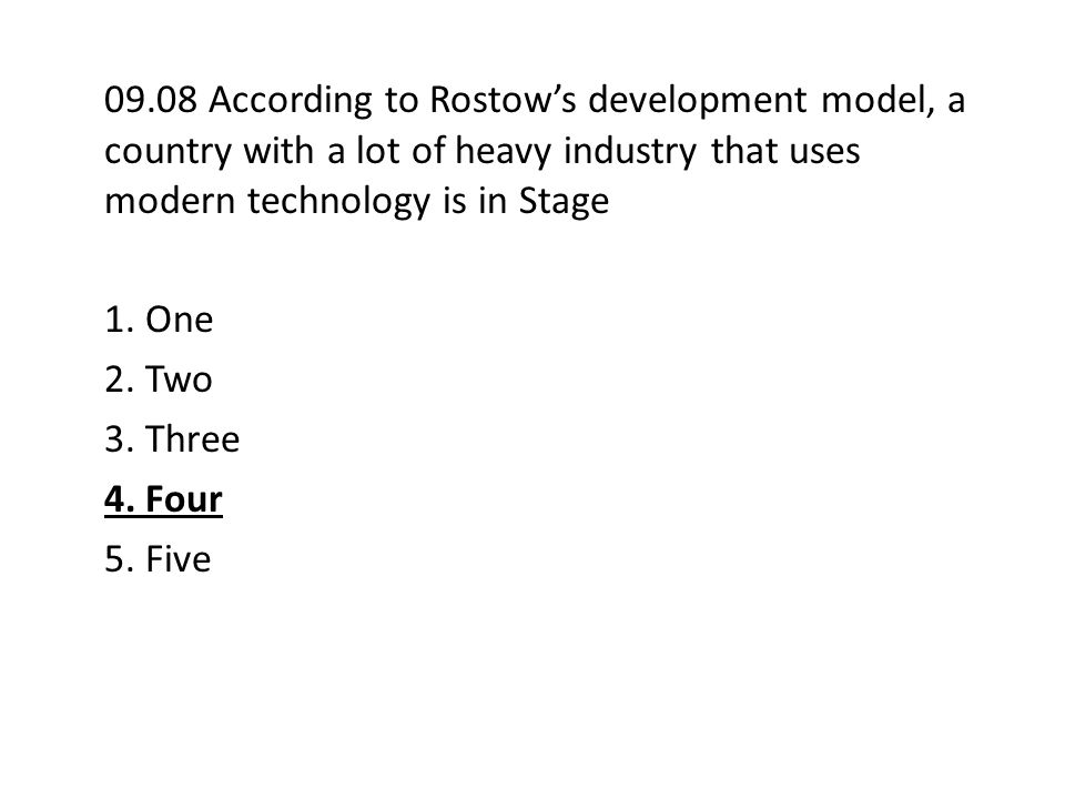 09.08 According to Rostow's development model, a country with a lot of heavy industry that uses modern technology is in Stage