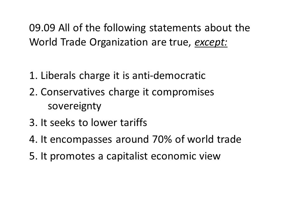 09.09 All of the following statements about the World Trade Organization are true, except: