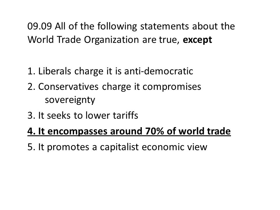 09.09 All of the following statements about the World Trade Organization are true, except