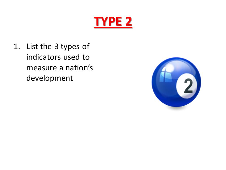 TYPE 2 List the 3 types of indicators used to measure a nation's development