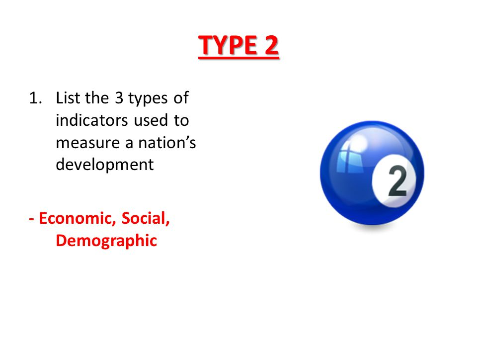 TYPE 2 List the 3 types of indicators used to measure a nation's development.