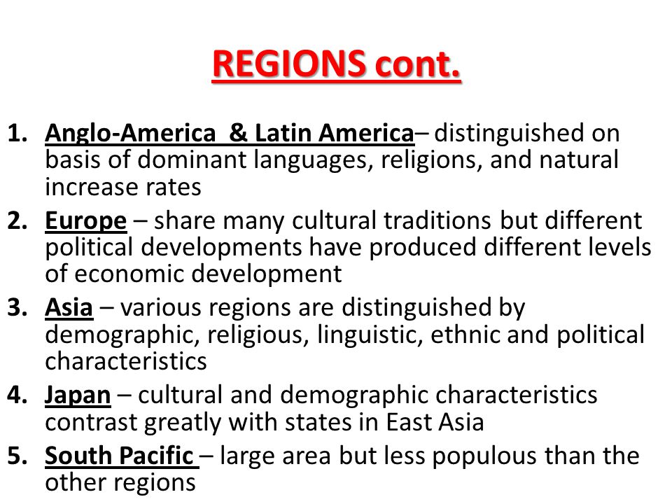 REGIONS cont. Anglo-America & Latin America– distinguished on basis of dominant languages, religions, and natural increase rates.