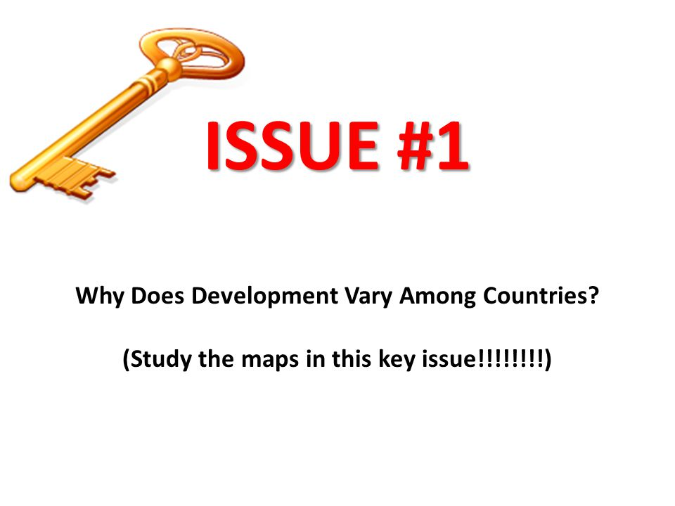 ISSUE #1 Why Does Development Vary Among Countries