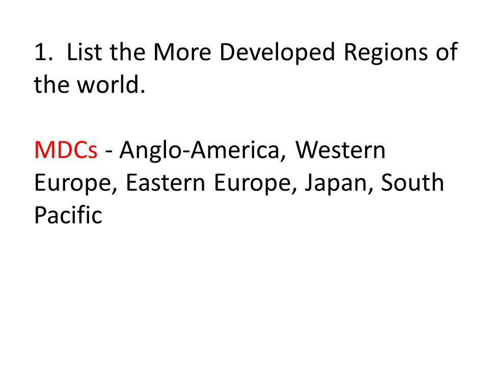 1. List the More Developed Regions of the world