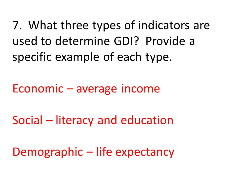 7. What three types of indicators are used to determine GDI