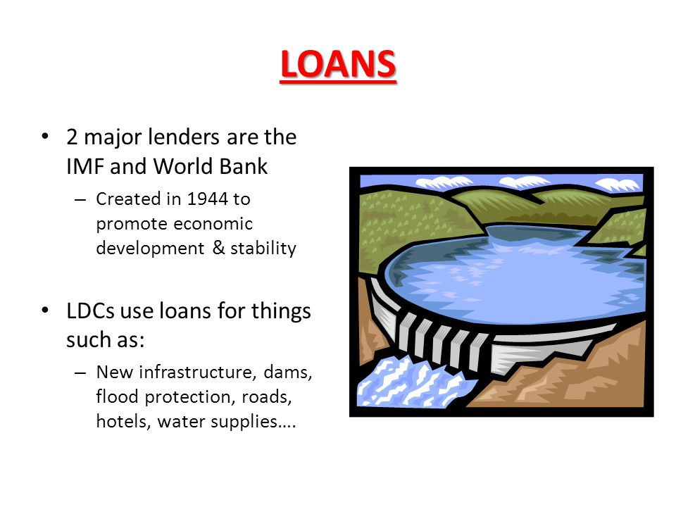 LOANS 2 major lenders are the IMF and World Bank