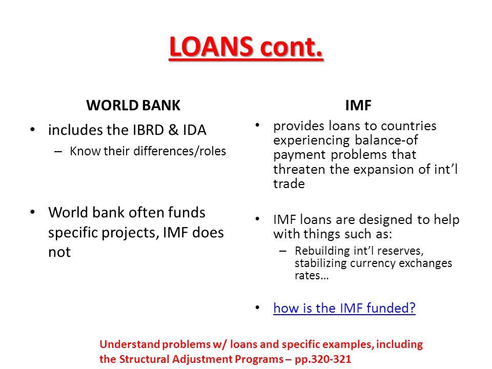 LOANS cont. WORLD BANK IMF includes the IBRD & IDA