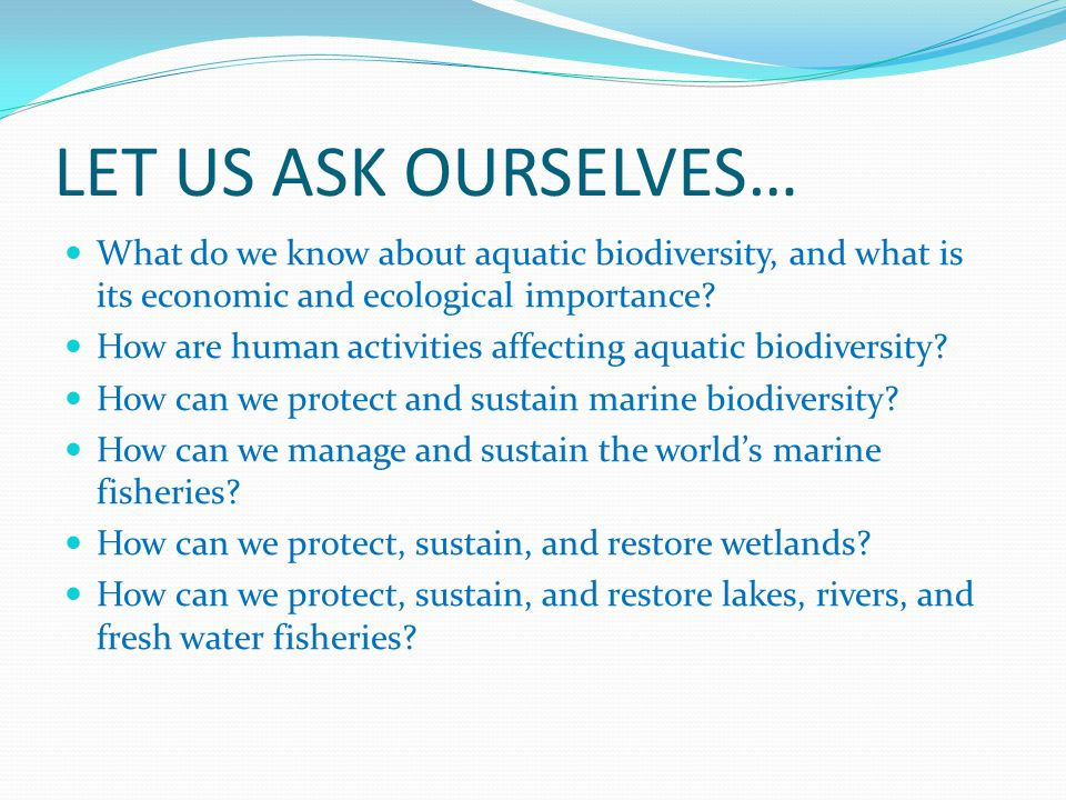 LET US ASK OURSELVES… What do we know about aquatic biodiversity, and what is its economic and ecological importance