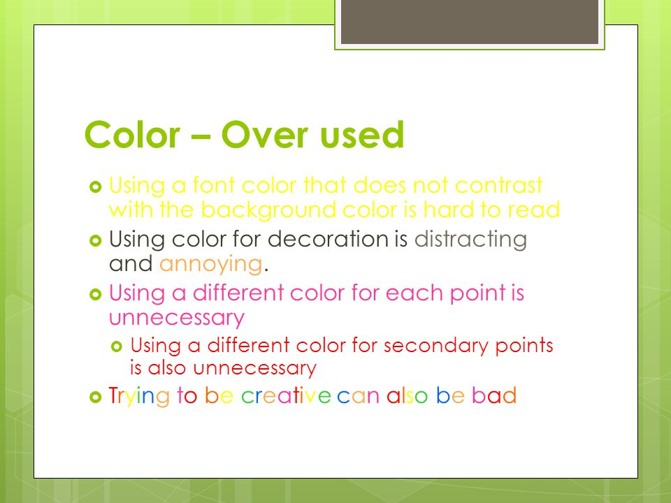 Color – Over used Using a font color that does not contrast with the background color is hard to read.
