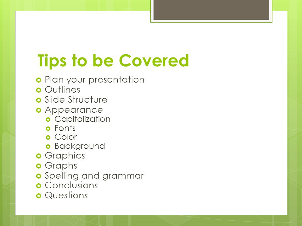 Tips to be Covered Plan your presentation Outlines Slide Structure