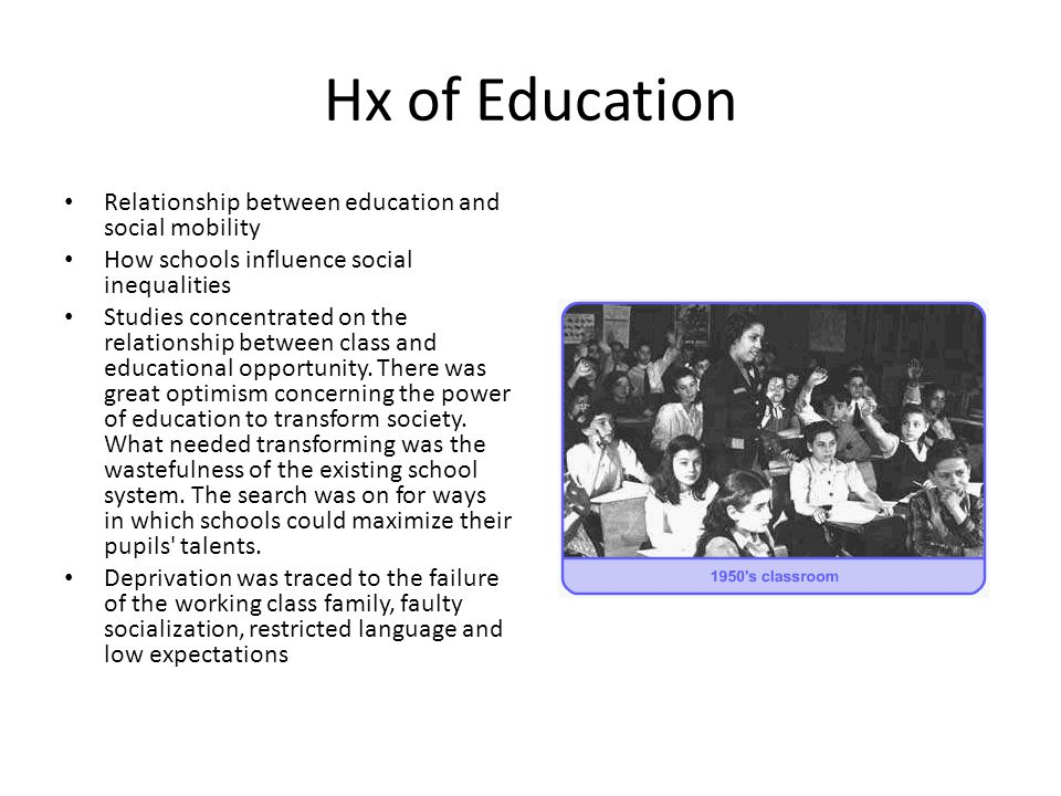 Hx of Education Relationship between education and social mobility