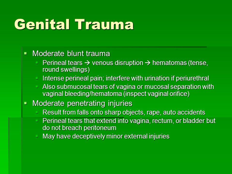 Genital Trauma Moderate blunt trauma Moderate penetrating injuries