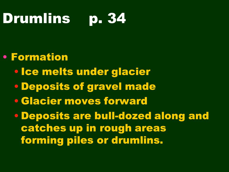 Drumlins p. 34 Formation Ice melts under glacier