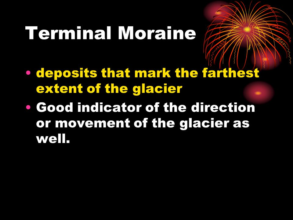 Terminal Moraine deposits that mark the farthest extent of the glacier