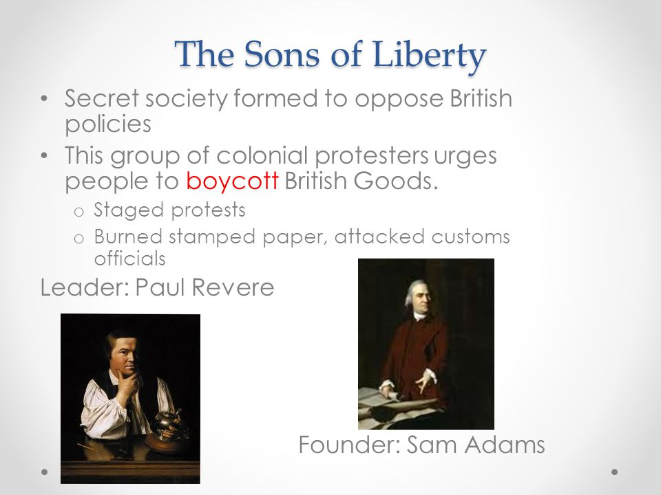The Sons of Liberty Secret society formed to oppose British policies