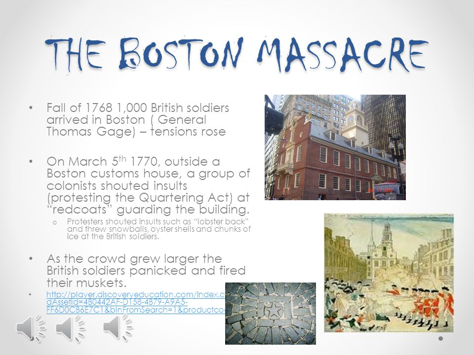 THE BOSTON MASSACRE Fall of 1768 1,000 British soldiers arrived in Boston ( General Thomas Gage) – tensions rose.