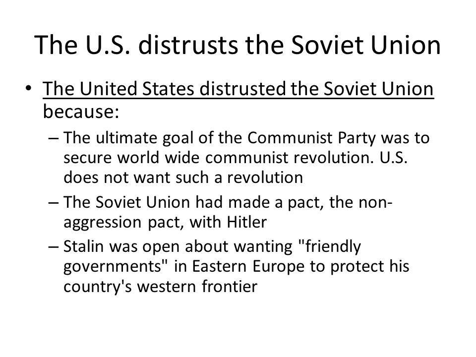 The U.S. distrusts the Soviet Union