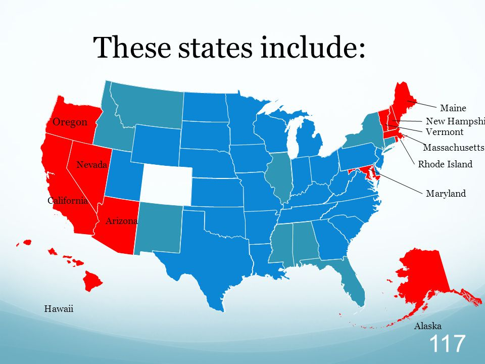 These states include: Oregon Maine New Hampshire Vermont Massachusetts