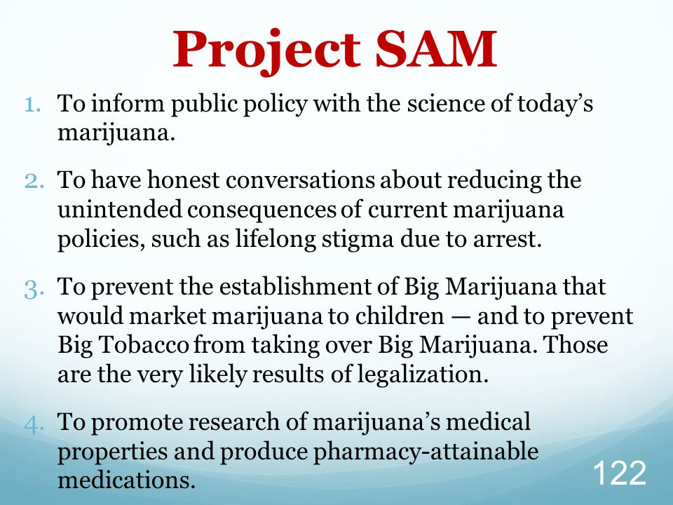 Project SAM To inform public policy with the science of today's marijuana.