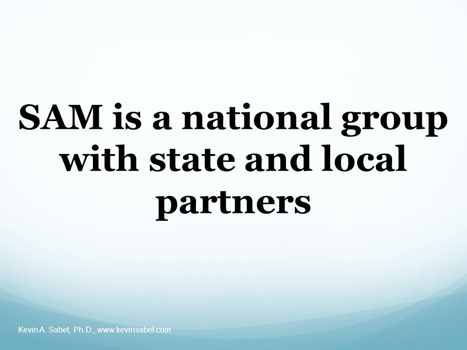 SAM is a national group with state and local partners