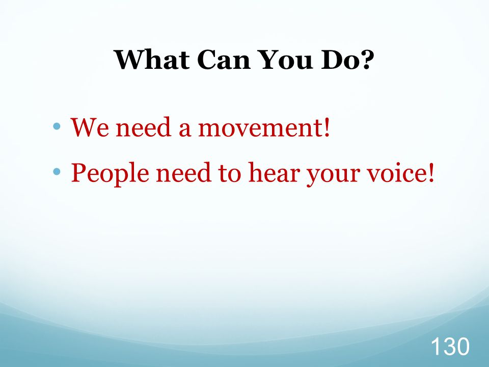 What Can You Do We need a movement! People need to hear your voice!