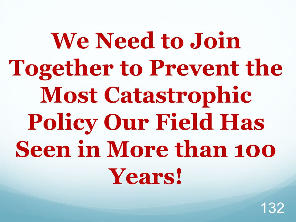 We Need to Join Together to Prevent the Most Catastrophic Policy Our Field Has Seen in More than 100 Years!