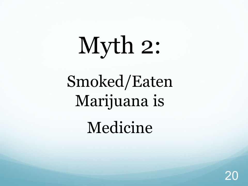 Smoked/Eaten Marijuana is Medicine