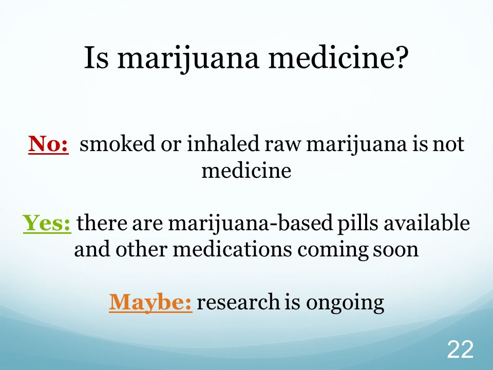Is marijuana medicine No: smoked or inhaled raw marijuana is not medicine.